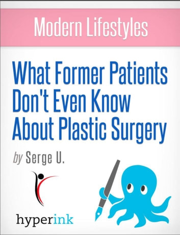 What Former Patients Don't Even Know About Plastic Surgery ebook by Serge  Uri
