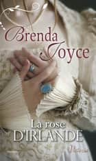 La rose d'Irlande ebook by Brenda Joyce