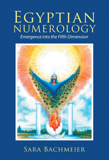 Egyptian Numerology - Emergence into the Fifth Dimension eBook by Sara Bachmeier