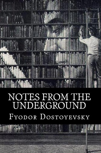 the underground man in notes from the underground by fyodor dostoyevsky Fyodor dostoyevsky's 'notes from underground': the complex that forced the underground man to withdraw.