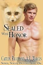 Sealed With Honor ebook by Caitlin Ricci, A.J. Marcus