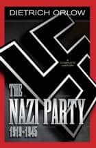 The Nazi Party 1919-1945 ebook by Dietrich Orlow