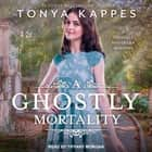 A Ghostly Mortality audiobook by Tonya Kappes