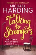 Talking to Strangers - And other ways of being human ebook by Michael Harding