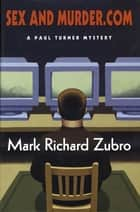 Sex and Murder.com - A Paul Turner Mystery ebook by Mark Richard Zubro