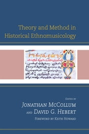Theory and Method in Historical Ethnomusicology ebook by Jonathan McCollum, David G. Hebert, Keith Howard,...