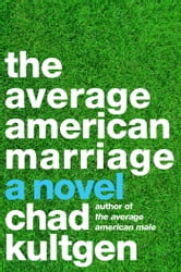 The Average American Marriage - A Novel ebook by Chad Kultgen