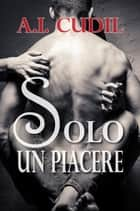 Solo un piacere eBook by A.I. Cudil