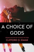 A Choice of Gods ebook by Clifford D. Simak
