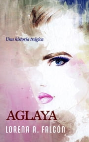 Aglaya ebook by Lorena Falcón