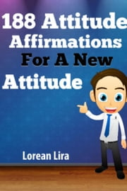 188 Attitude Affirmations For A New Attitude ebook by Lorean Lira