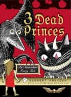 3 Dead Princes ebook by Danbert Nobacon,Alex Cox