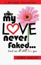My Love Never Faked… ebook by Nikhil Mahajan