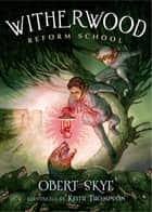Witherwood Reform School ebook by Obert Skye, Keith Thompson
