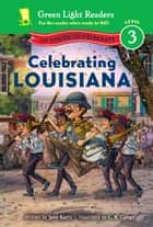 Celebrating Louisiana - 50 States to Celebrate ebook by Jane Kurtz, C.B. Canga