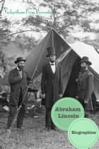 Abraham Lincoln: Biographies (13 Biographies) ebook by Jacob Stance