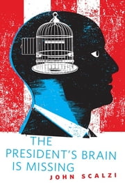 The President's Brain is Missing - A Tor.Com Original ebook by John Scalzi