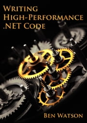Writing High-Performance .NET Code ebook by Ben Watson