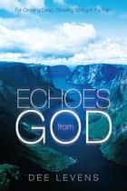 Echoes from God - For Growing Deep, Growing Strong in the Faith ebook by Dee Levens