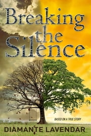 Breaking the Silence - Based on a True Story ebook by Diamante Lavendar