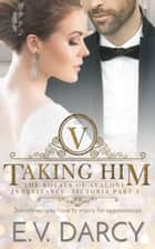 Taking Him - The Royals of Avalone - Inheritance: Victoria Part 2 ebook by E.V. Darcy