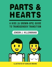 Parts and Hearts: A Kids (and Grown-ups) Guide to Transgender Transition ebook by Jenson J. Hillenbrand,Quinlan Omahne