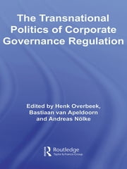 The Transnational Politics of Corporate Governance Regulation ebook by Henk Overbeek, Bastiaan van Apeldoorn, Andreas Nölke