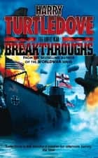 The Great War: Breakthroughs ebook by Harry Turtledove