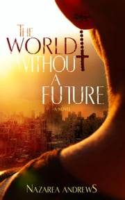 The World Without A Future - The World Without End, #1 ebook by Nazarea Andrews