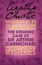 The Strange Case of Sir Arthur Carmichael: A Hercule Poirot Short Story ebook by Agatha Christie