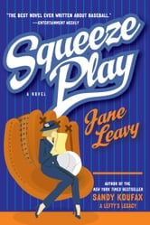 Squeeze Play - A Novel ebook by Jane Leavy