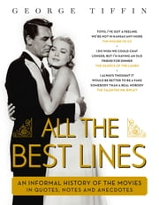 All the Best Lines - An Informal History of the Movies in Quotes, Notes and Anecdotes ebook by George Tiffin