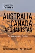 Australia and Canada in Afghanistan - Perspectives on a Mission ebook by Jack Cunningham, William Maley