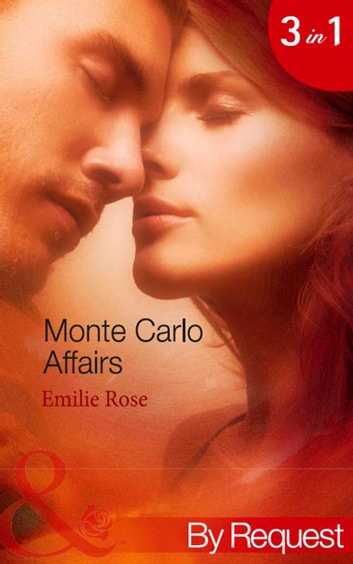 Monte Carlo Affairs: The Millionaire's Indecent Proposal (Monte Carlo Affairs, Book 1) / The Prince's Ultimate Deception (Monte Carlo Affairs, Book 2) / The Playboy's Passionate Pursuit (Monte Carlo Affairs, Book 3) (Mills & Boon By Request) 電子書 by Emilie Rose