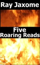 Five Roaring Reads ebook by Ray Jaxome