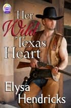 Her Wild Texas Heart ebook by Elysa Hendricks