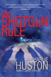 The Shotgun Rule - A Novel ebook by Charlie Huston