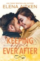 Keeping Happily Ever After ebook by Elena Aitken