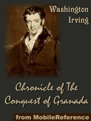 Chronicle Of The Conquest Of Granada By Washington Irving (Mobi Classics) ebook by Washington Irving