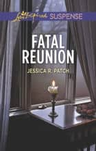 Fatal Reunion ebook by Jessica R. Patch