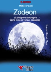 Zodeon - La disciplina astrologica come fonte di verità e saggezza ebook by Matteo Pavesi