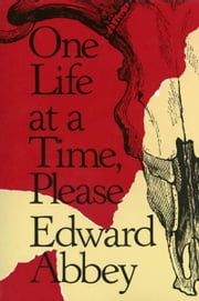 One Life at a Time, Please ebook by Edward Abbey