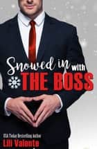 Snowed in With The Boss ebook by Lili Valente