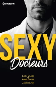 Sexy docteurs - Sexy et... Scandaleux - Sexy et... Passionné - Sexy et... Irrésistible ebook by Lucy Clark, Anne Fraser, Janice Lynn