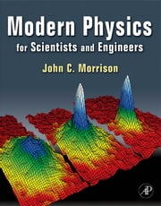 Modern Physics - for Scientists and Engineers ebook by John Morrison