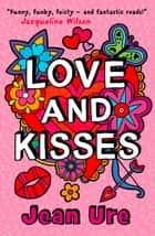Love and Kisses ebook by Jean Ure