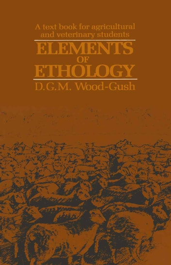 Elements of Ethology - A textbook for agricultural and veterinary students ebook by D. Wood-Gush
