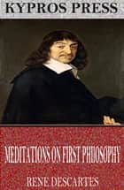 Meditations on First Philosophy ebook by René Descartes