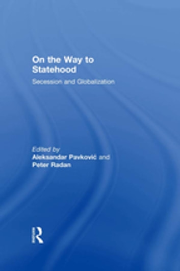 On the Way to Statehood - Secession and Globalization ebook by Peter Radan