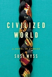 The Civilized World - A Novel in Stories ebook by Susi Wyss